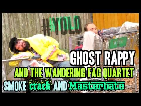 Smoke Crack And Masturbate, Ghost Rappy And The Wandering Fag Quartet video