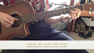 I Gave My Life for Thee - Fingerstyle Guitar to Praise God + FREE TABS