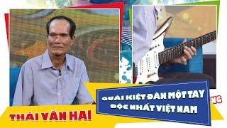BẠN KHÔNG THỂ KHÔNG KHÂM PHỤC người này | Quái kiệt đàn một tay độc nhất Việt Nam - Thái Văn Hai