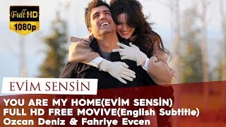 You Are My Home (Evim Sensin) - Full HD Free Movie (English Subtitle) Ozcan Deniz & Fahriye Evcen