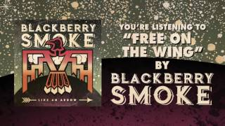 Blackberry Smoke Free On The Wing