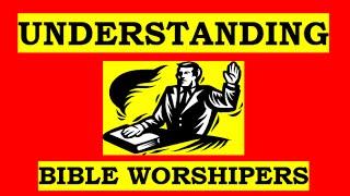 Understanding Bible Worshipers