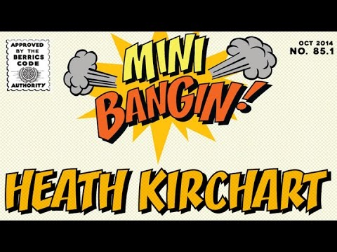 Heath Kirchart - Mini Bangin!