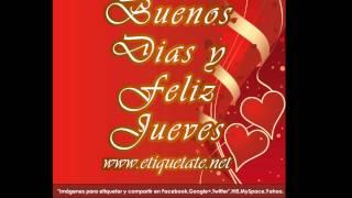 Buenos Dias Y Feliz Jueves   !!!