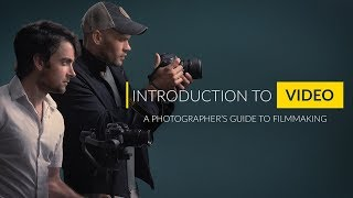 Intro to Video: A Photographer's Guide to Filmmaking