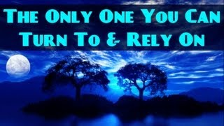 The Only One You Can Turn To & Rely On? Must Watch ? The Daily Reminder