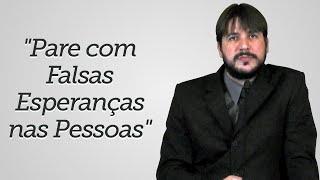 """""""Pare com Falsas Esperanças nas Pessoas"""" - Herley Rocha"""