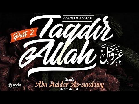Beriman Kepada Taqdir Allah azza wa jalla #2 (Lanjutan) | Ustadz Abu Haidar As-Sundawy