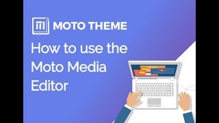 How to use the Moto Media Editor