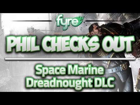 Phil Checks Out : Space Marine - Dreadnought DLC