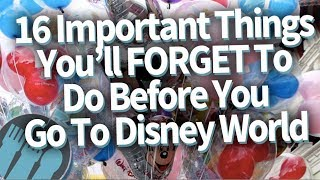 16 IMPORTANT Things You'll Totally FORGET To Do Before You Go To Disney World