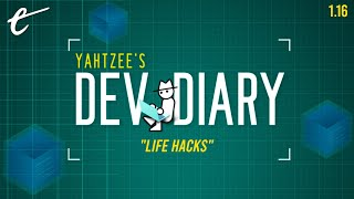 Yahtzee's Dev Diary Episode 16 - Life Hacks