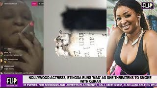 NOLLYWOOD ACTRESS, ETINOSA RUNS 'MAD' AS SHE THREATENS TO SMOKE WITH QURAN
