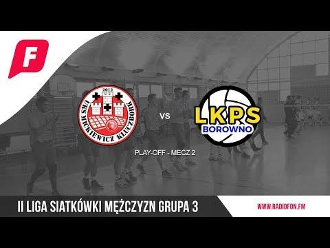[NA ŻYWO] UKS Mickiewicz Kluczbork - LKPS Borowno, II Liga Siatkówki, Play-OFF 2 / 22.04.2018