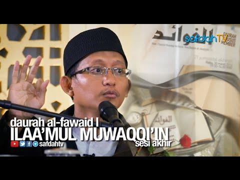 Daurah Al-Fawaid I: (Sesi Akhir) Ilaa'mul Muwaqqi'in - Ustadz Badru Salam, Lc