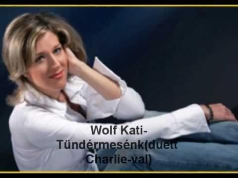Wolf Kati - Tündérmesénk (duett Charlie-val)