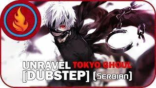 [RapidDub] Tokyo Ghoul - UNRAVEL [Dubstep] (SERBIAN)