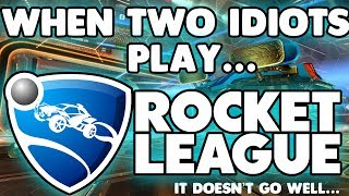 When Two Idiots Play... Rocket League