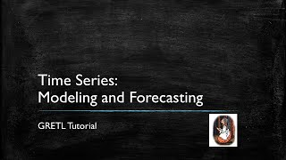 Gretl Tutorial 6: Modeling and Forecasting Time Series Data