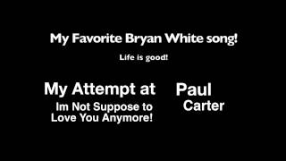 Watch Bryan White Not Suppose To Love You video