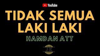 Download lagu HAMDAN ATT - TIDAK SEMUA LAKI LAKI //  KARAOKE DANGDUT TANPA VOKAL // LIRIK
