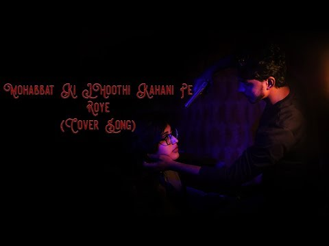 Mohabbat Ki Jhooti Kahani Pe Roye male Cover ft Shahrukh Dawar Khan | Anjali Singh | Maaz Weaver