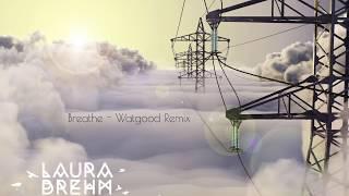 Laura Brehm Breathe Watgood Remix