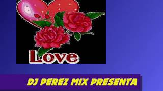 SUPER ROMÁNTICA MIX DJ PEREZ 2018🎧