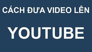 Video clip Cách đăng ký và đưa video lên Youtube nhanh nhất