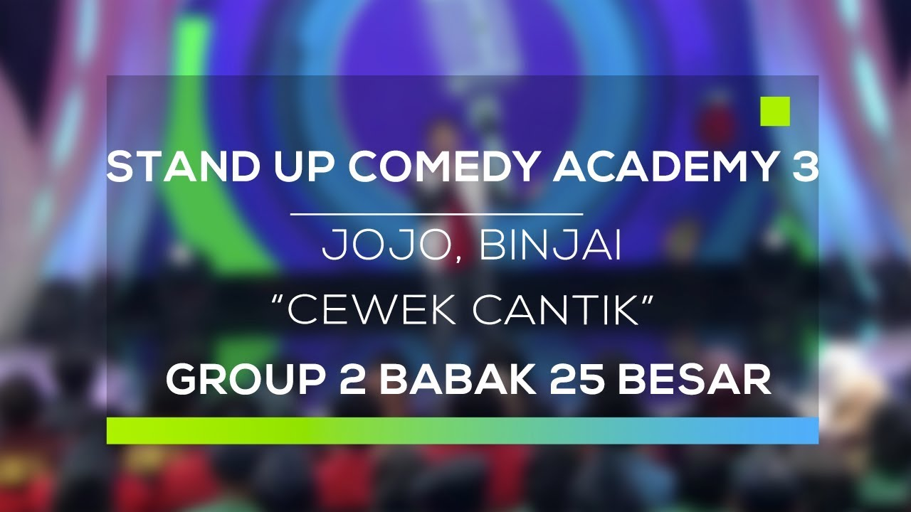 Stand Up Comedy Academy 3 : Jojo, Binjai - Cewek Cantik