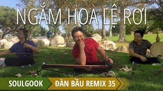Ngắm Hoa Lể Rơi - Dan Bau Remix 35 - Hòa Tấu Đan Bầu - Nhị - Kìm (Nguyệt)