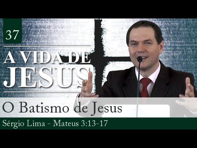 37. O Batismo de Jesus - Sérgio Lima