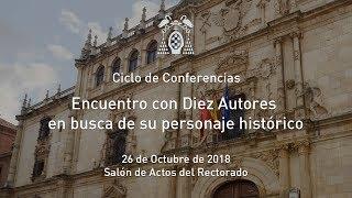 """Ciclo de Conferencias """"Encuentro con Diez Autores en busca de su personaje histórico"""" · 26/10/2018"""