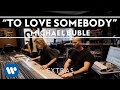 Michael Bublé - To Love Somebody (Studio Clip) [Extra]