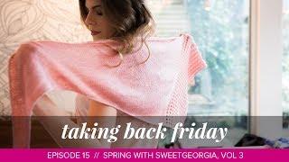 Download Lagu Spring with SweetGeorgia, Vol. 3 // Taking Back Friday // Episode 15 // a knitting vlog Gratis STAFABAND