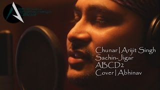 Download Chunar | Arijit Singh | Sachin-Jigar | Disney's ABCD2 | Cover | Abhinav 3Gp Mp4