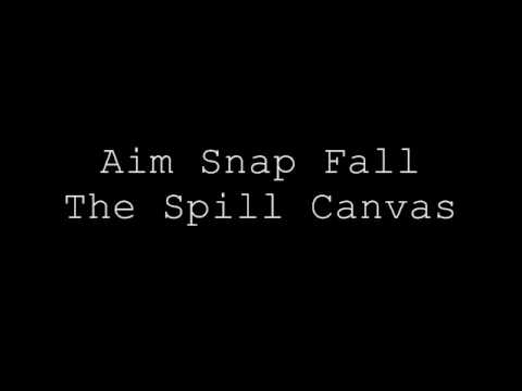 Spill Canvas - Aim Snap Fall