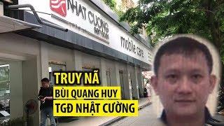 Truy nã đại gia Bùi Quang Huy – Tổng giám đốc công ty Nhật Cường
