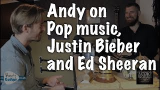 Andy on Pop music, Justin Bieber and Ed Sheeran