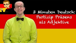 Present Participles as Adjectives - 3 Minuten Deutsch #64 - Deutsch lernen