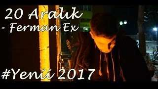20 Aralık - [ Ferman Ex ] - 2017 Malatya [ Official Video Klip ]