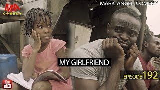 MY GIRLFRIEND (Mark Angel Comedy) (Episode 192)