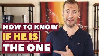How To Know if He Is The One | Dating Advice For Women By Mat Boggs