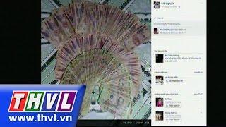 THVL   Cảnh báo lừa đảo bán tiền giả qua mạng xã hội