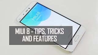 MIUI 8 - Tips, Tricks and Features | Techniqued