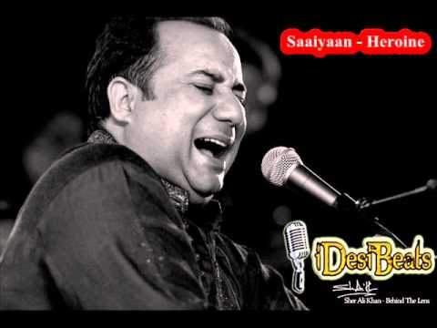 Rahat Fateh Ali Khan - Saaiyaan (Heroine Movie)
