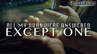All My Duas Were Answered Except One
