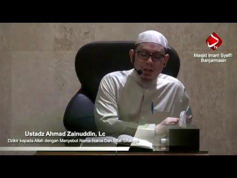 Dzikir Kepada Allah Dengan Menyebut Nama-Nama Dan Sifat-Sifatnya - Ustadz Ahmad Zainuddin, Lc