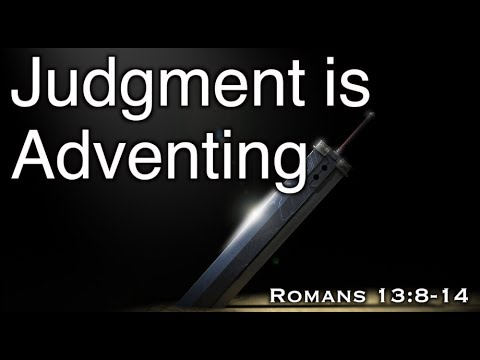 Judgment is Adventing (Romans 13:8-14)
