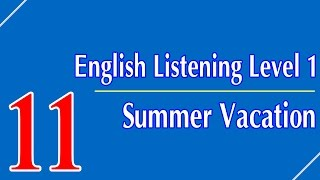 English Listening Level 1 - Lesson 11 - Summer Vacation